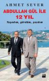 Abdullah G�l ile 12 Y�l Ya�ad�m, G�rd�m, Yazd�m